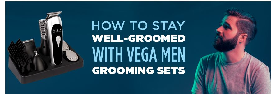 How to stay well-groomed with VEGA Men Grooming Sets?