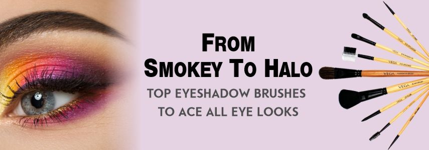 From Smokey to Halo - Top Eyeshadow Brushes to Ace All Eye Looks