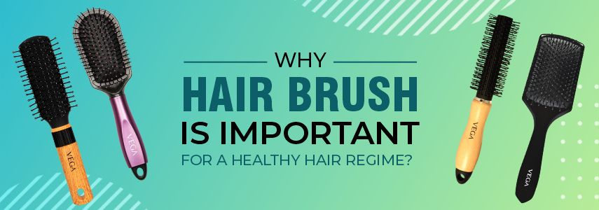 WHY HAIR BRUSH IS IMPORTANT FOR A HEALTHY HAIR REGIME?